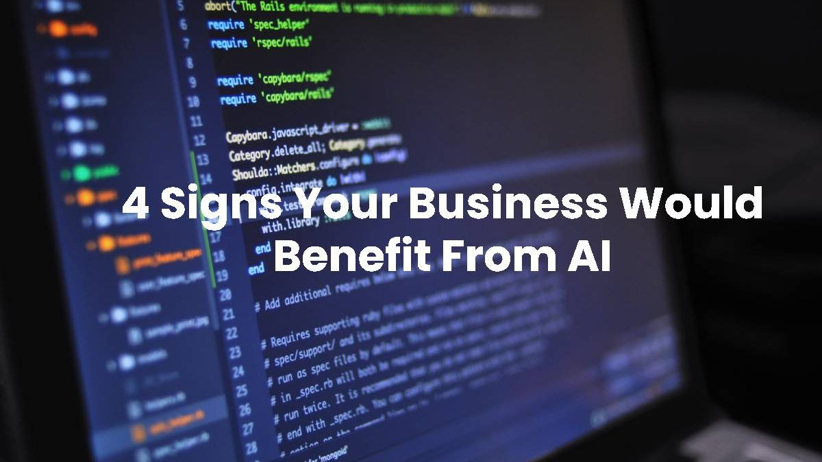4 Signs Your Business Would Benefit From AI