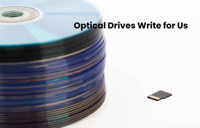 Optical Drives Write for Us