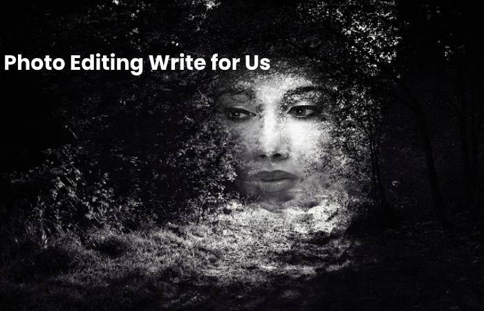 Photo Editing Write for Us