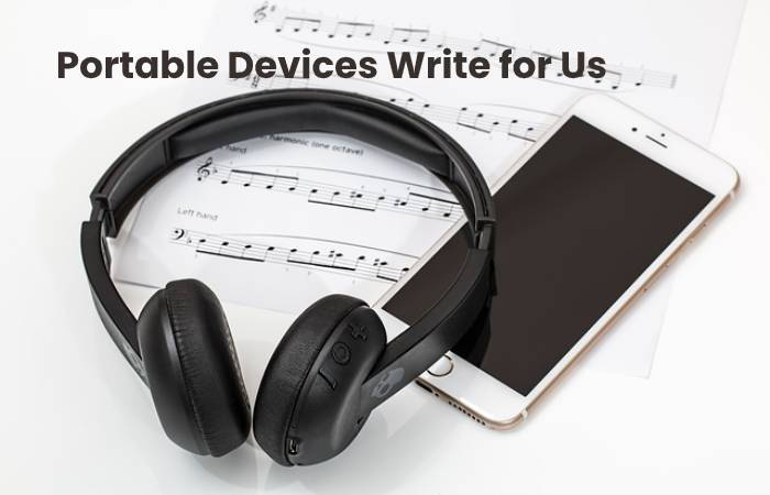 Portable Devices Write for Us