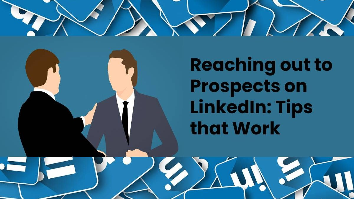 Reaching out to Prospects on LinkedIn: Tips that Work