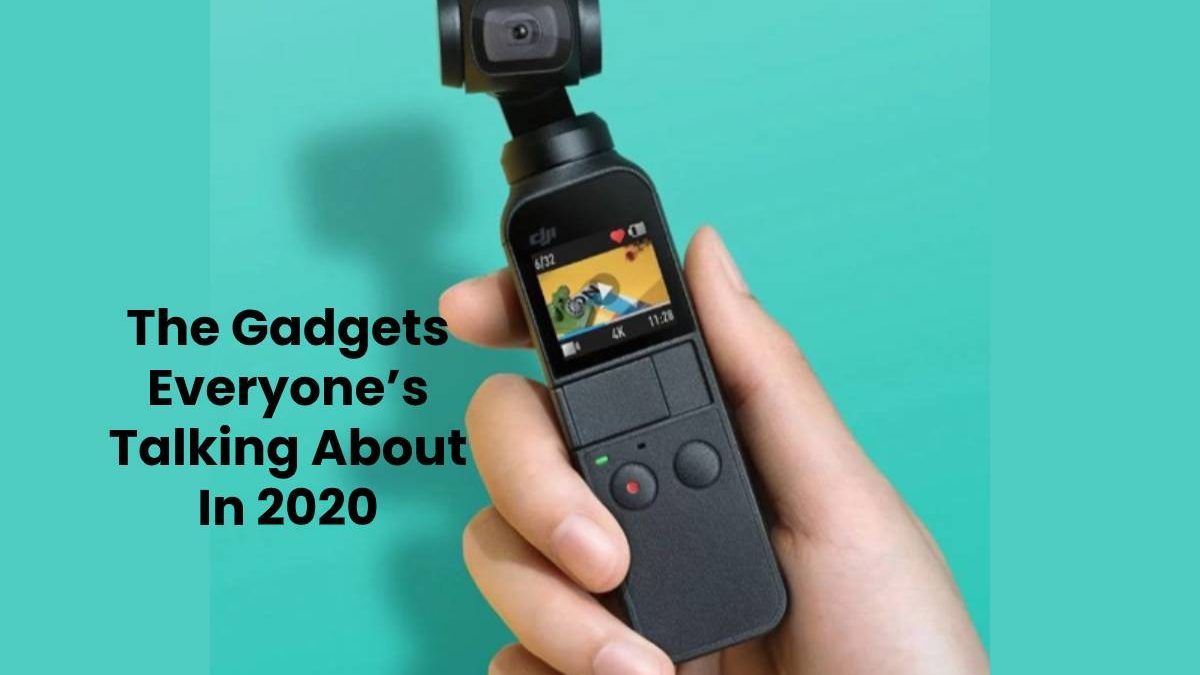 The Gadgets Everyones Talking About In 2020