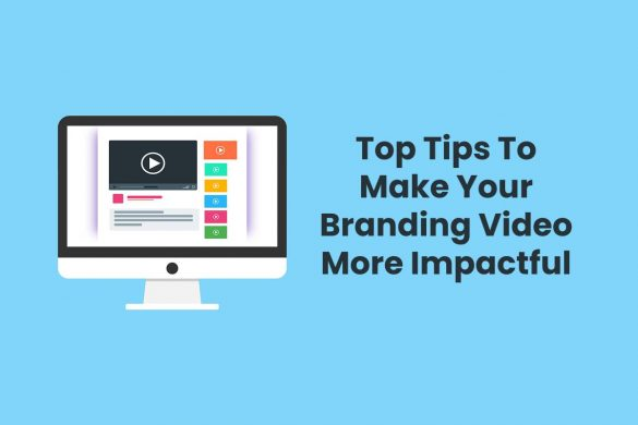 Top Tips To Make Your Branding Video More Impactful