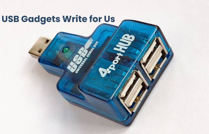 USB Gadgets Write for Us