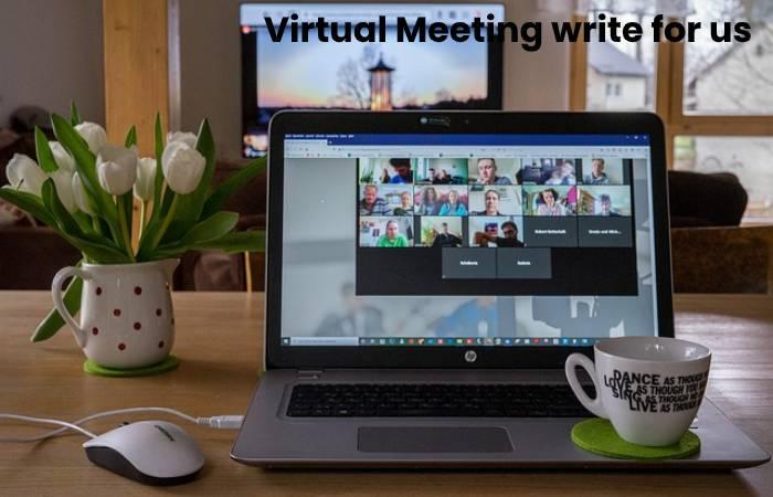 Virtual Meeting write for us