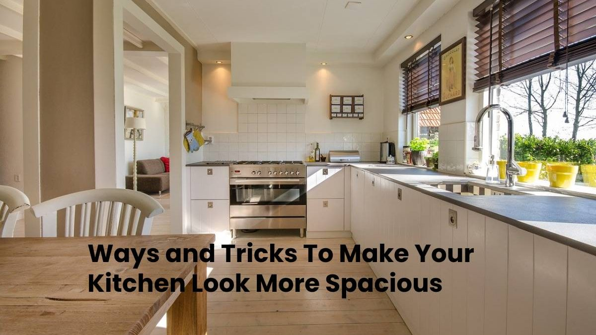 Ways and Tricks To Make Your Kitchen Look More Spacious