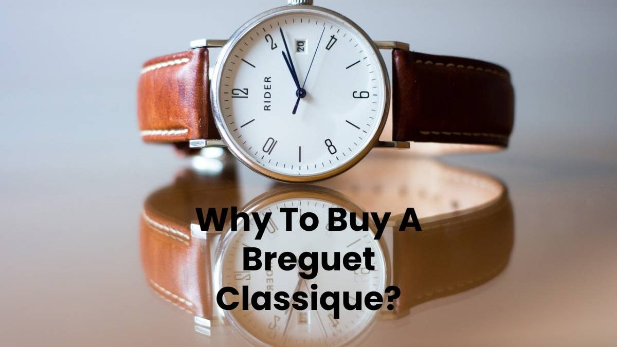 Why To Buy A Breguet Classique?