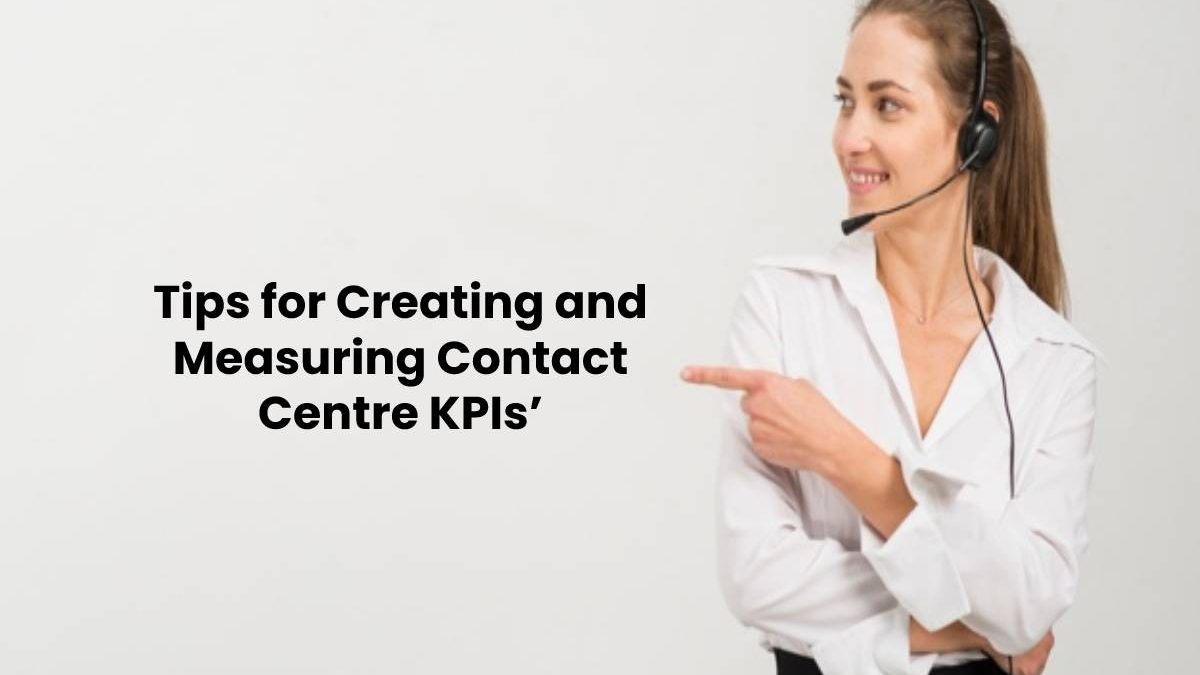 Tips for Creating and Measuring Contact Centre KPIs'