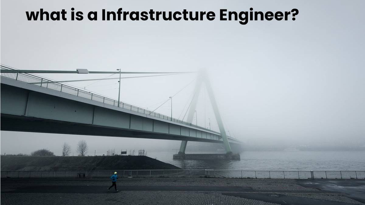What is a Infrastructure Engineer?