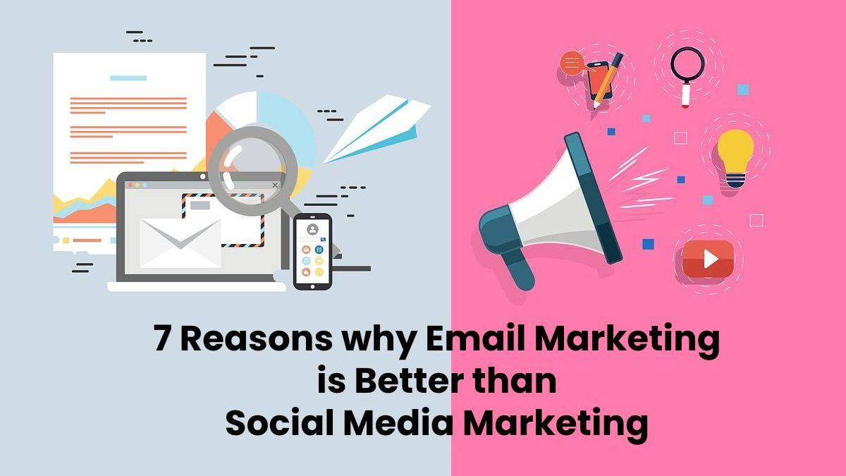 7 Reasons why Email Marketing is Better than Social Media Marketing