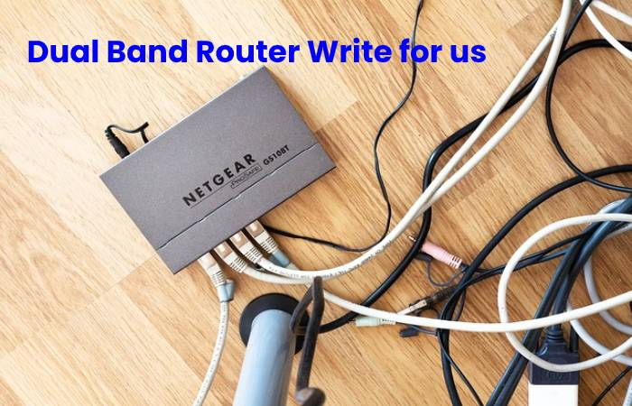 Dual Band Router Write for us