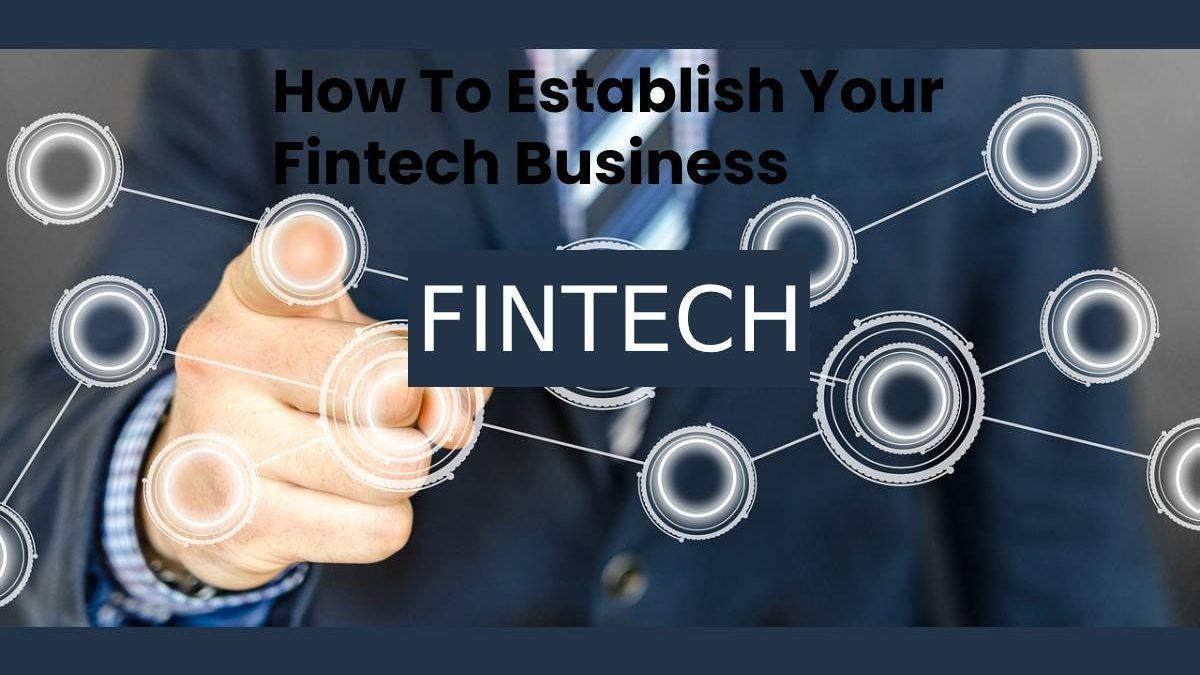 How To Establish Your Fintech Business