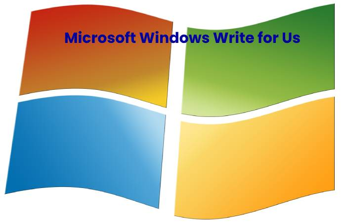Microsoft Windows Write for Us