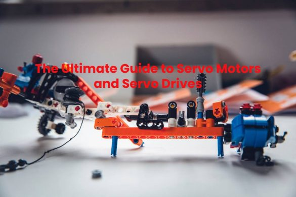 The Ultimate Guide to Servo Motors and Servo Drives