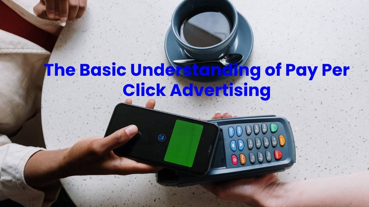 The Basic Understanding of Pay Per Click Advertising