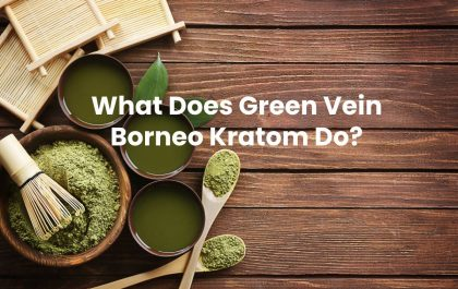 What Does Green Vein Borneo Kratom Do?