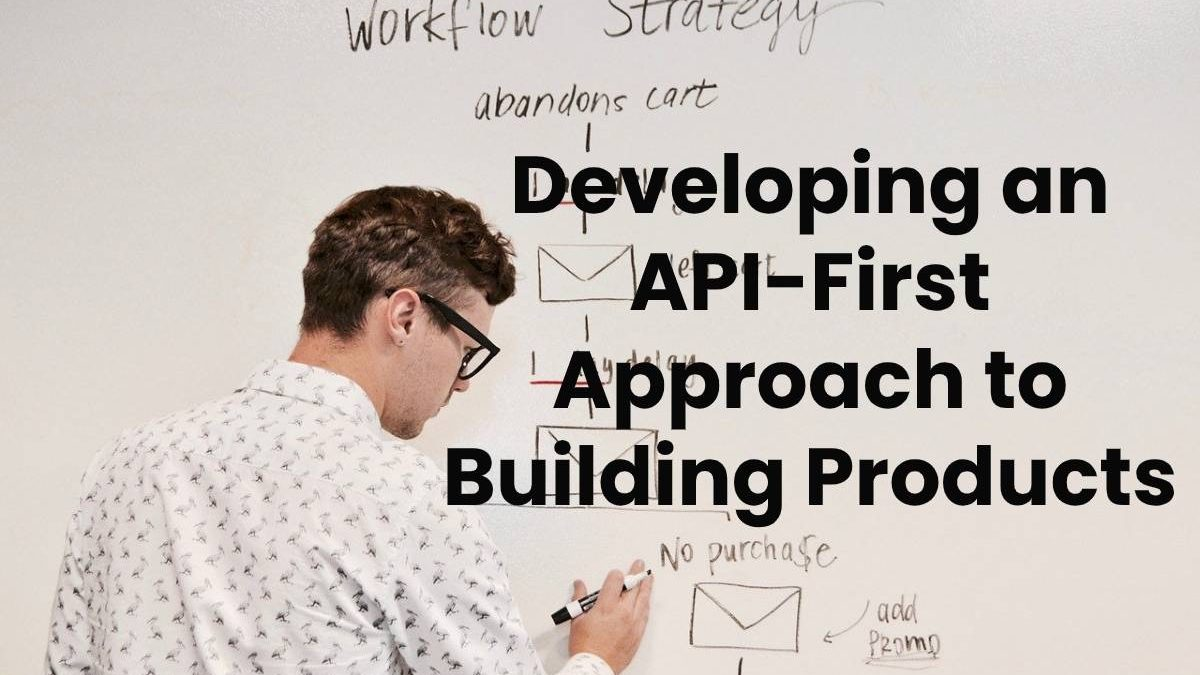 Developing an API-First Approach to Building Products