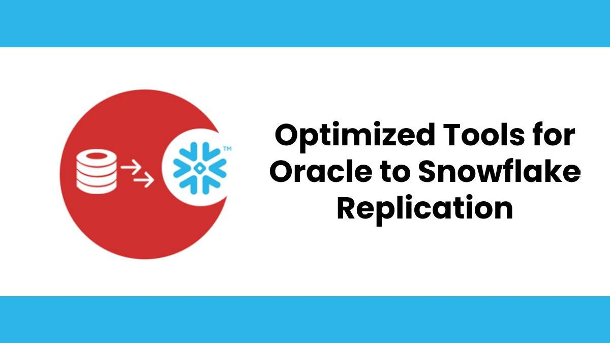 Optimized Tools for Oracle to Snowflake Replication