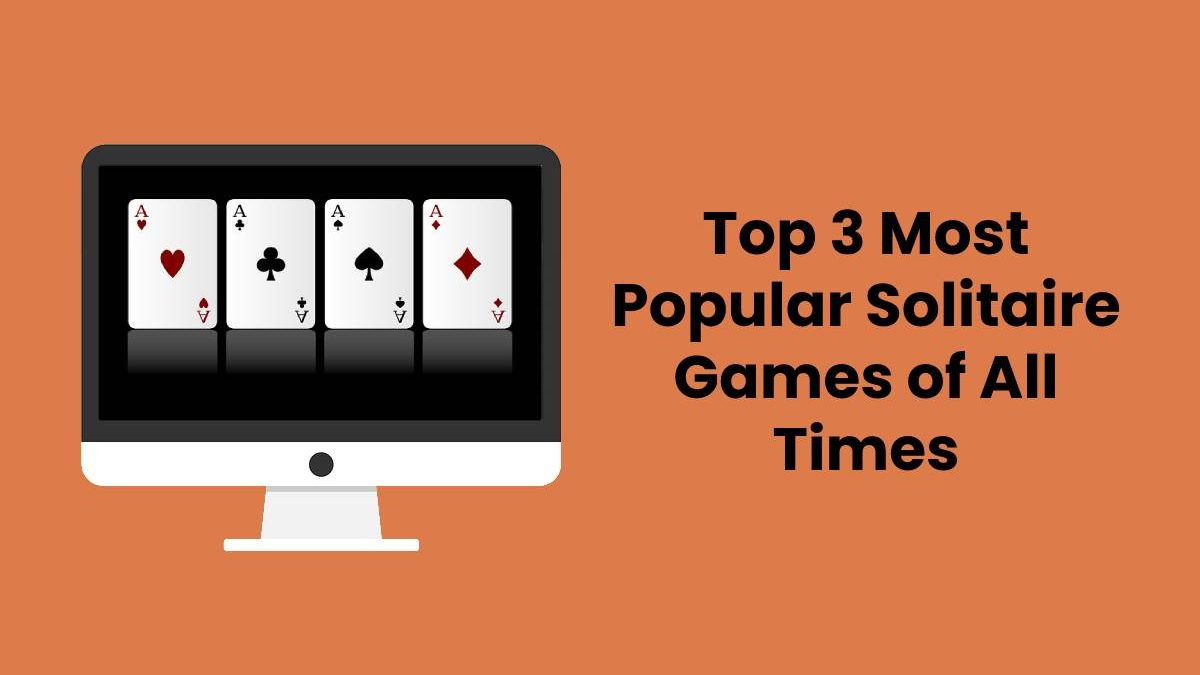 Top 3 Most Popular Solitaire Games of All Times