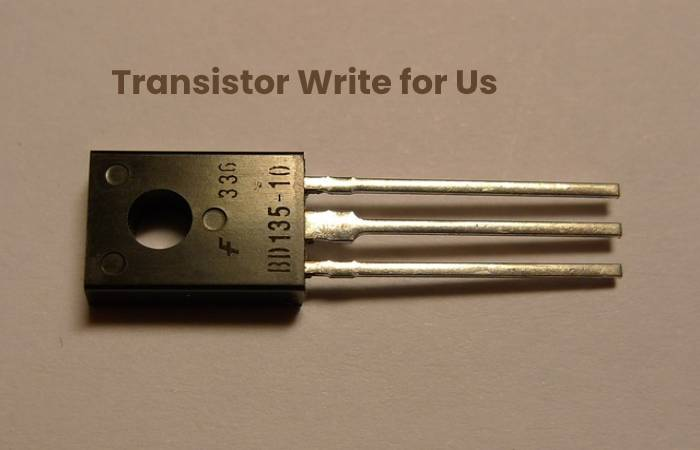 Transistor Write for Us