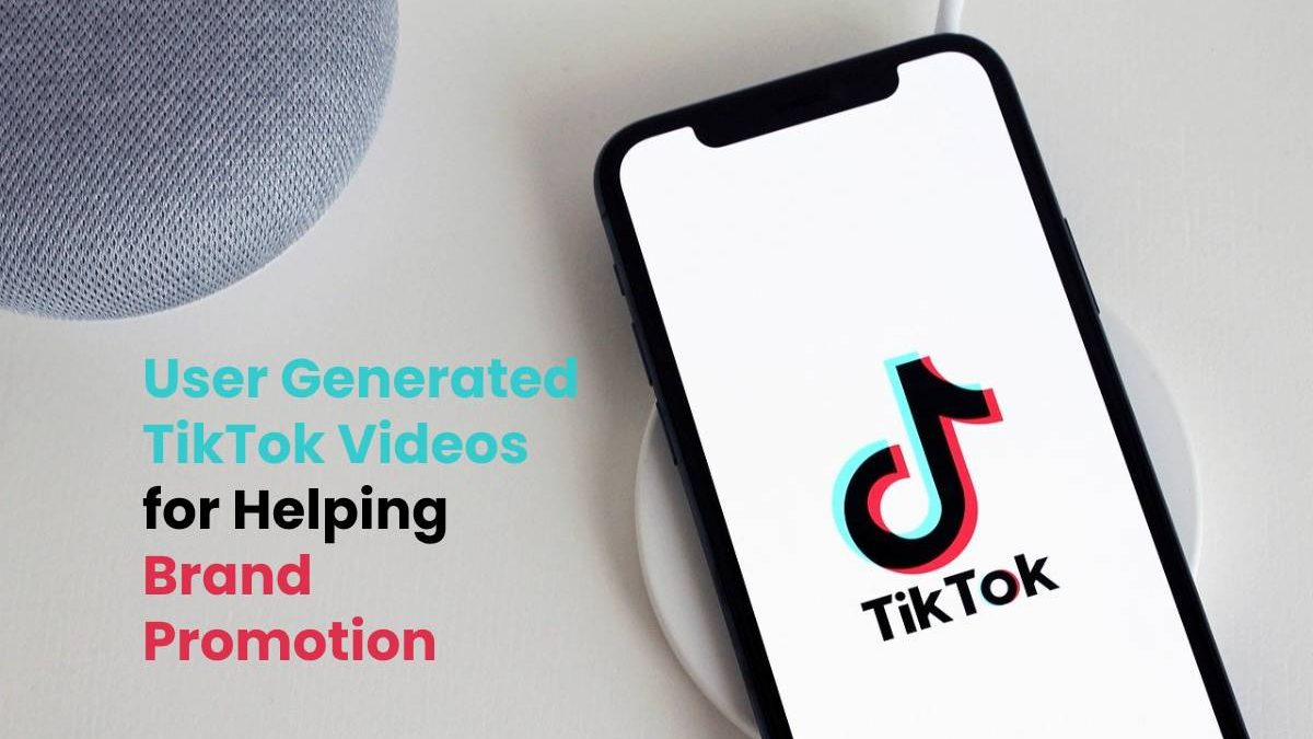 User Generated TikTok Videos for Helping Brand Promotion