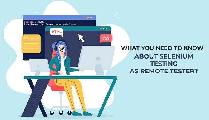 What You Need To Know About Selenium Testing As Remote Tester