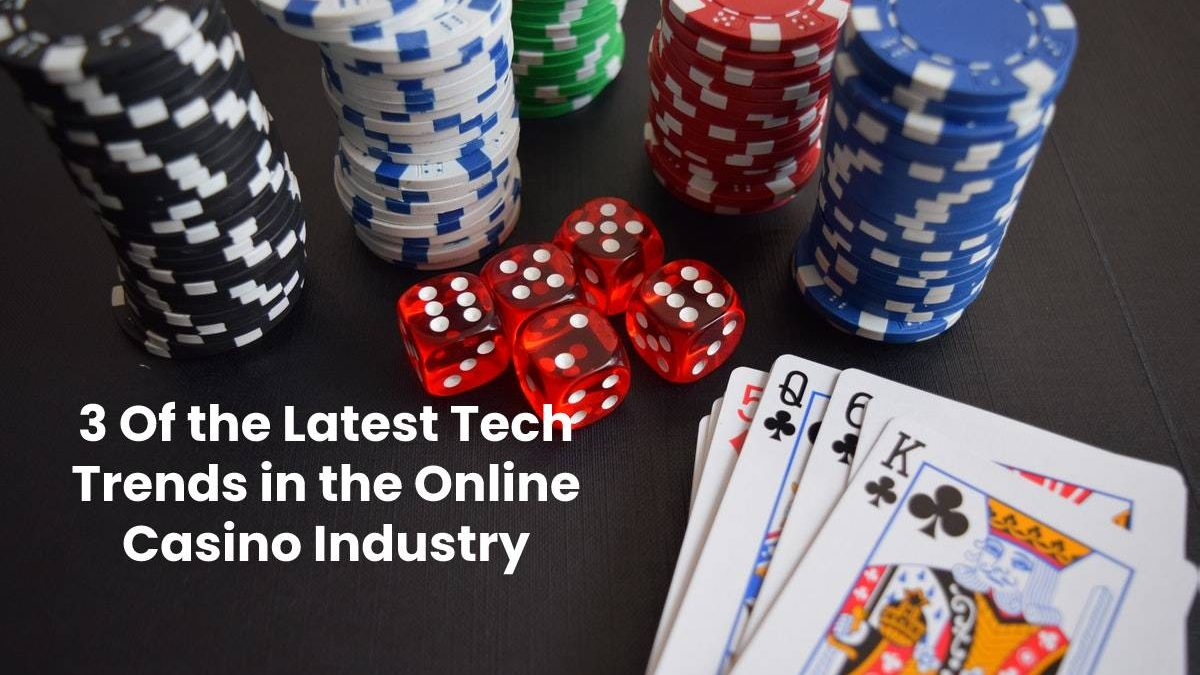3 Of the Latest Tech Trends in the Online Casino Industry