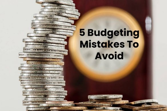 5 Budgeting Mistakes To Avoid