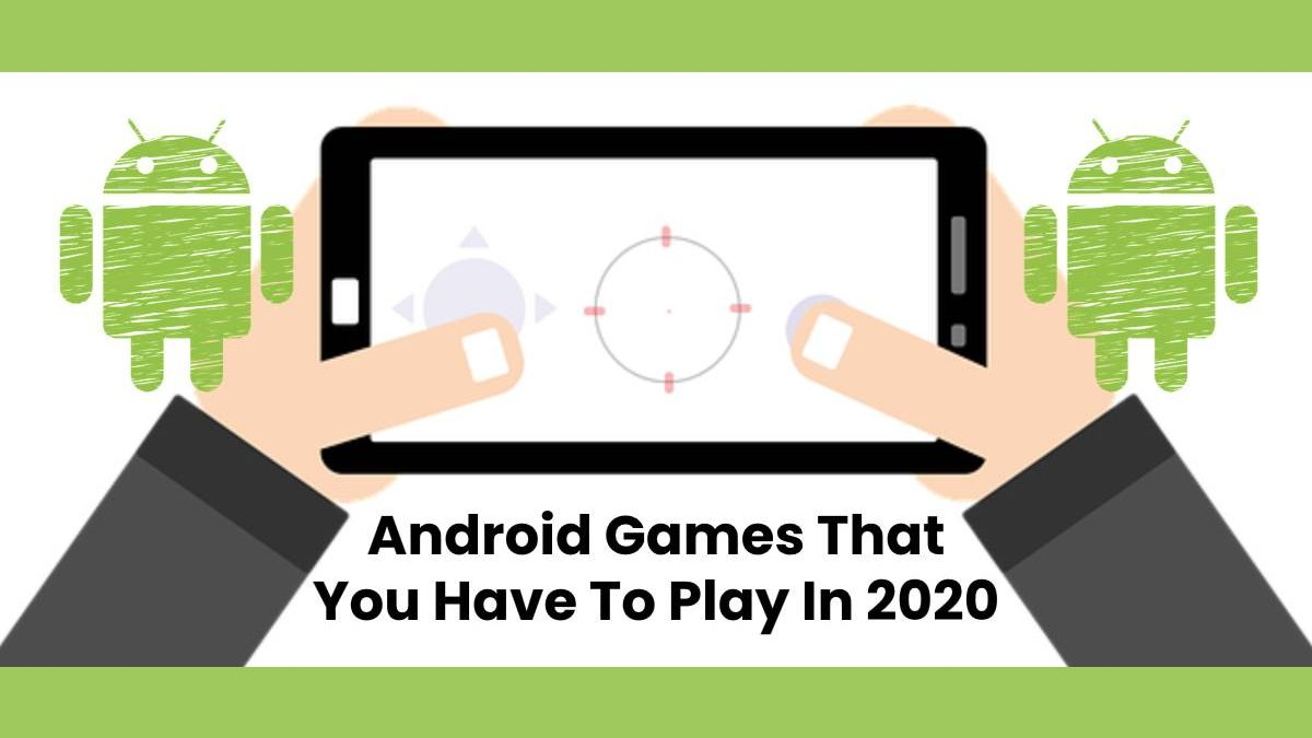 Android Games That You Have To Play In 2020