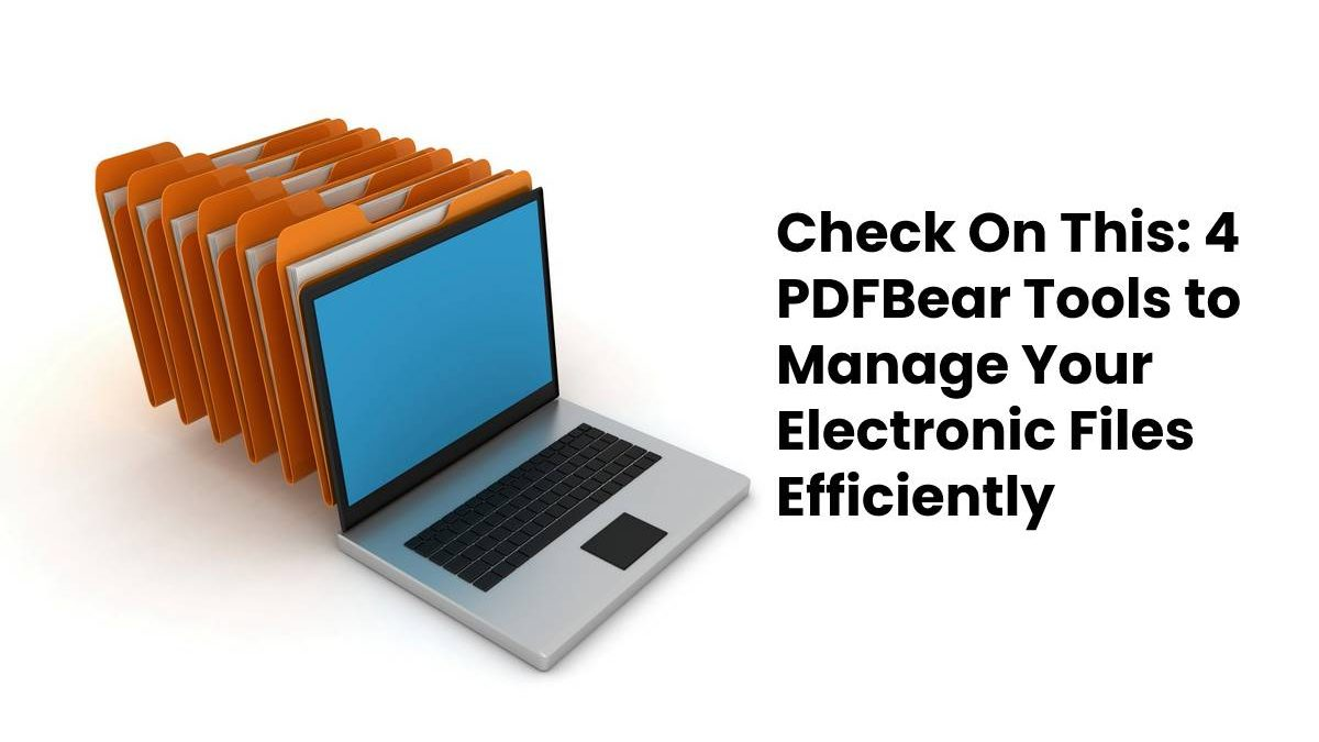 Check On This: 4 PDFBear Tools to Manage Your Electronic Files Efficiently