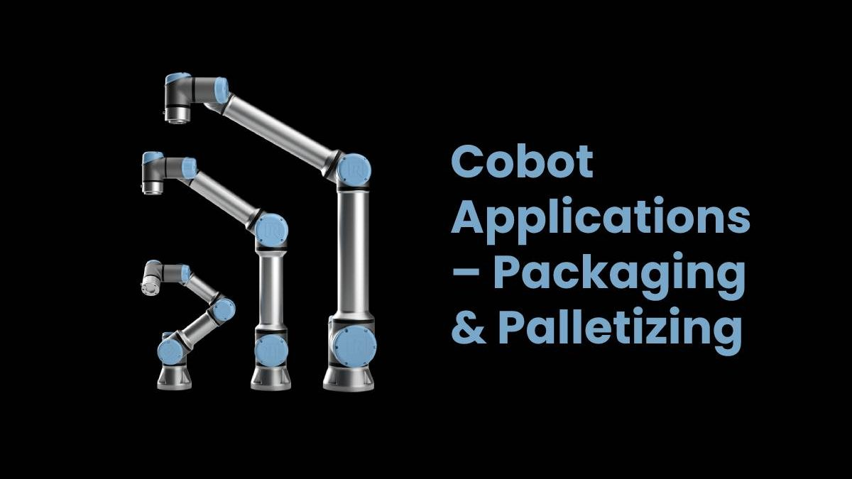 Cobot Applications – Packaging & Palletizing