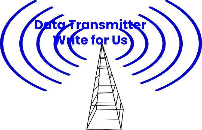 Data Transmitter Write for Us