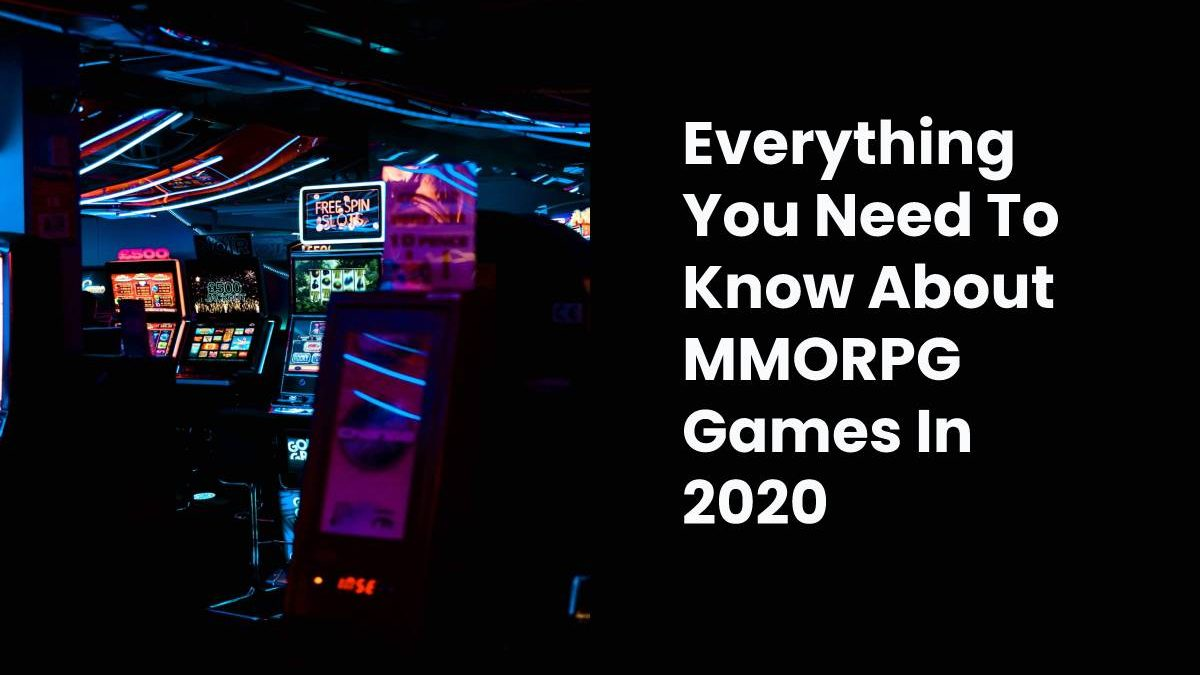 Everything You Need To Know About MMORPG Games In 2020
