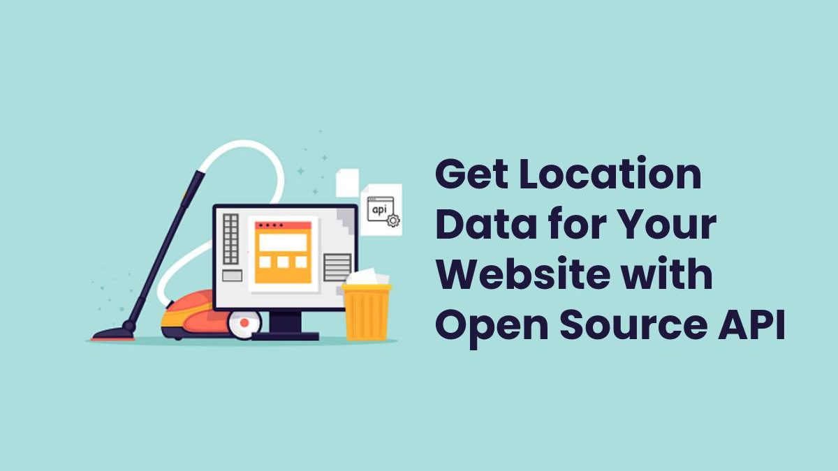Get Location Data for Your Website with Open Source API