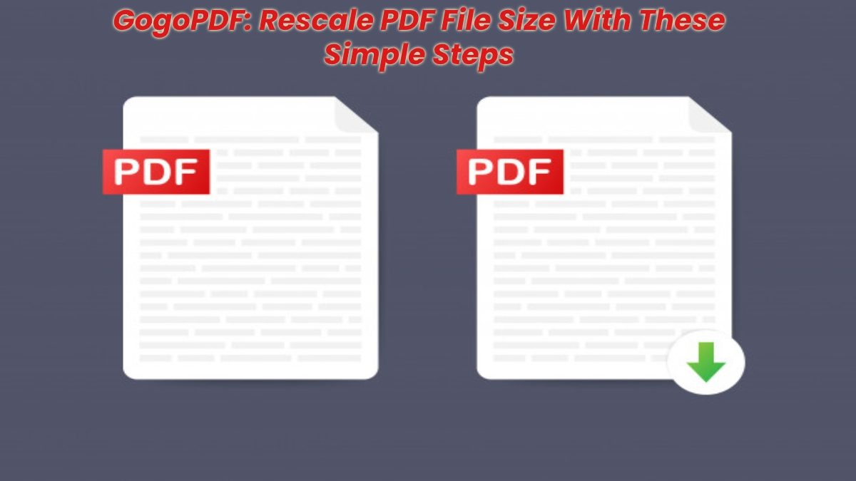 GogoPDF: Rescale PDF File Size With These Simple Steps