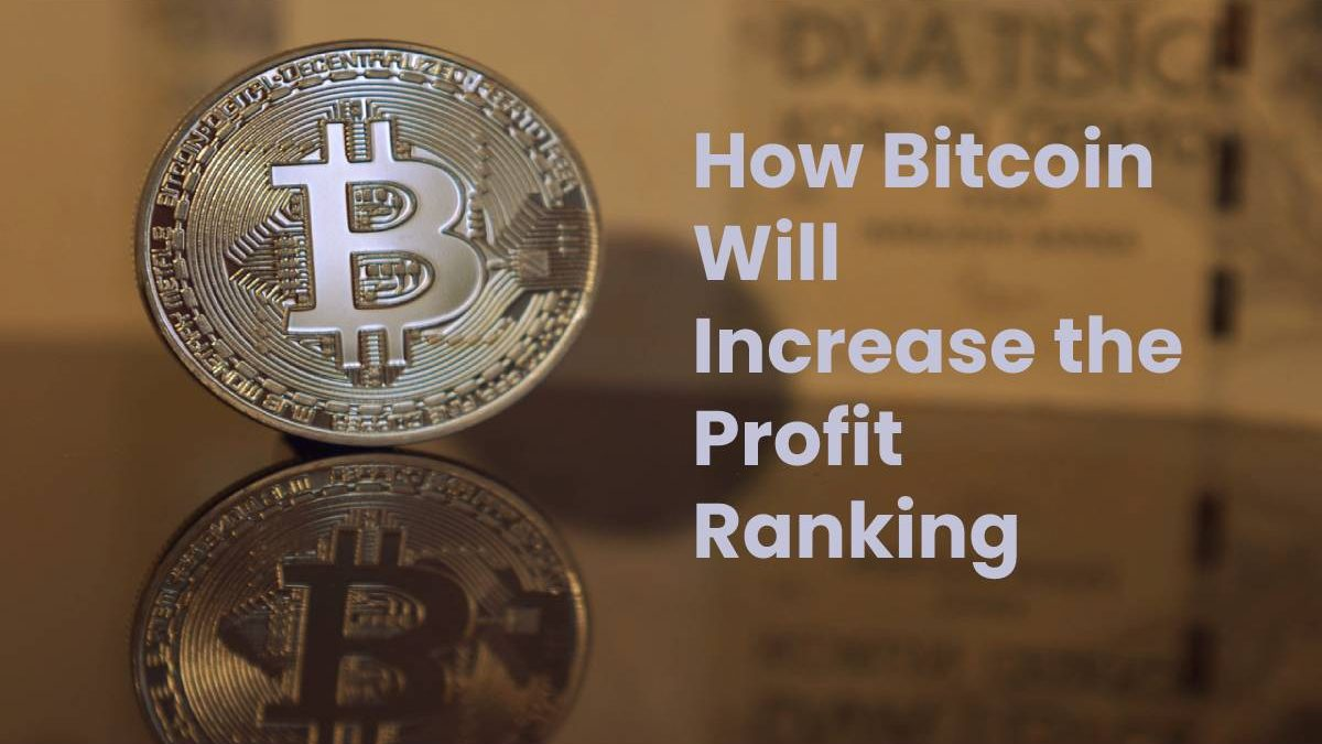 How Bitcoin Will Increase the Profit Ranking