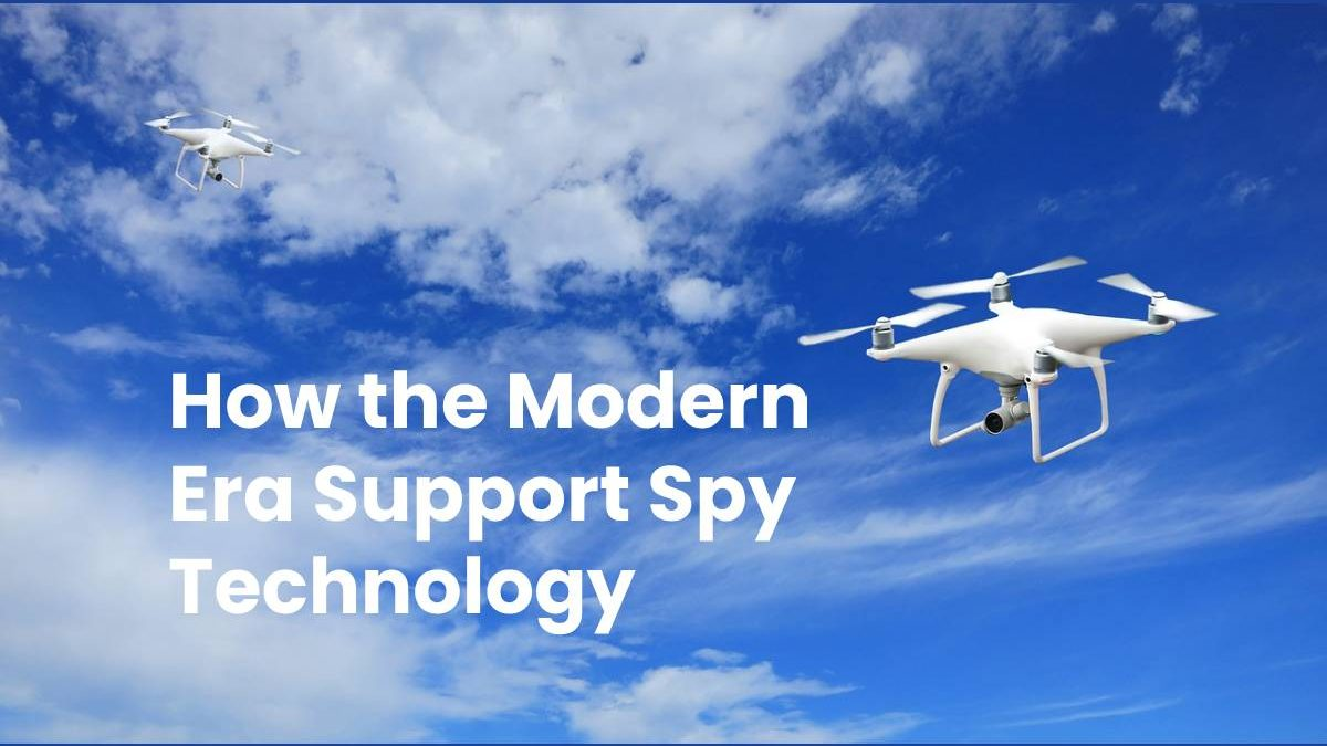 How the Modern Era Support Spy Technology