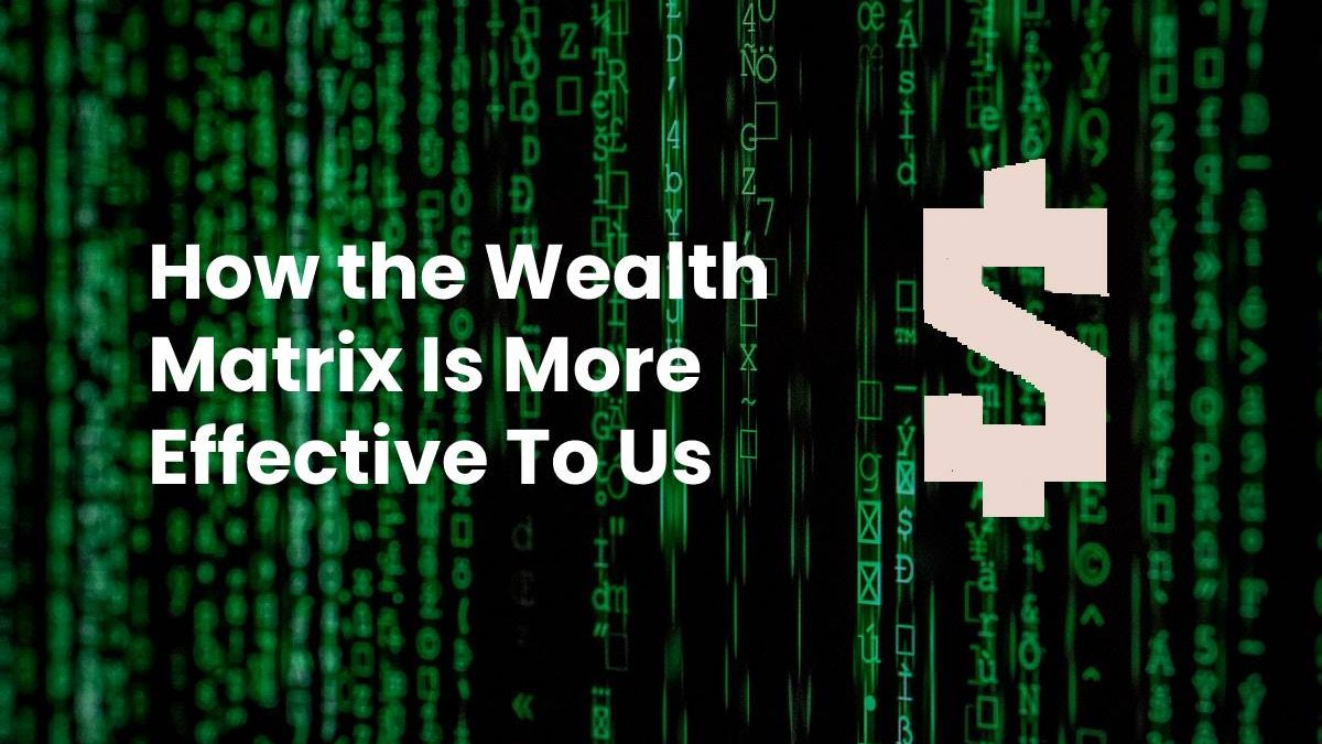 How the Wealth Matrix Is More Effective To Us