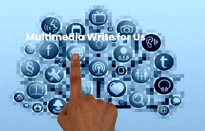 Multimedia Write for Us