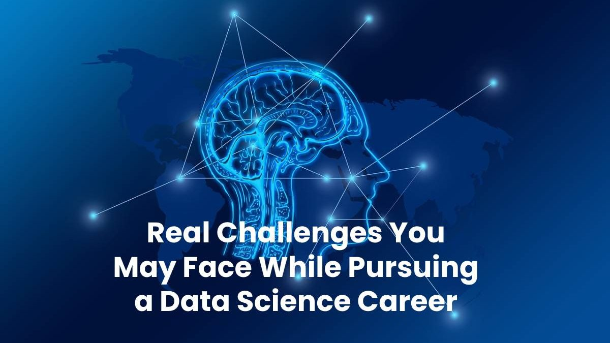 Real Challenges You May Face While Pursuing a Data Science Career
