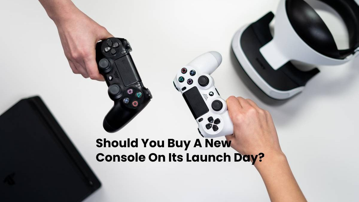 Should You Buy A New Console On Its Launch Day?