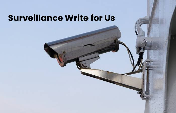 Surveillance Write for Us