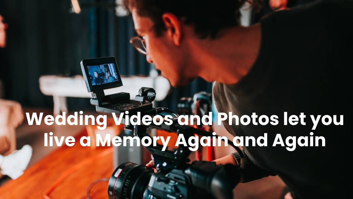 Wedding Videos and Photos let you live a Memory Again and Again