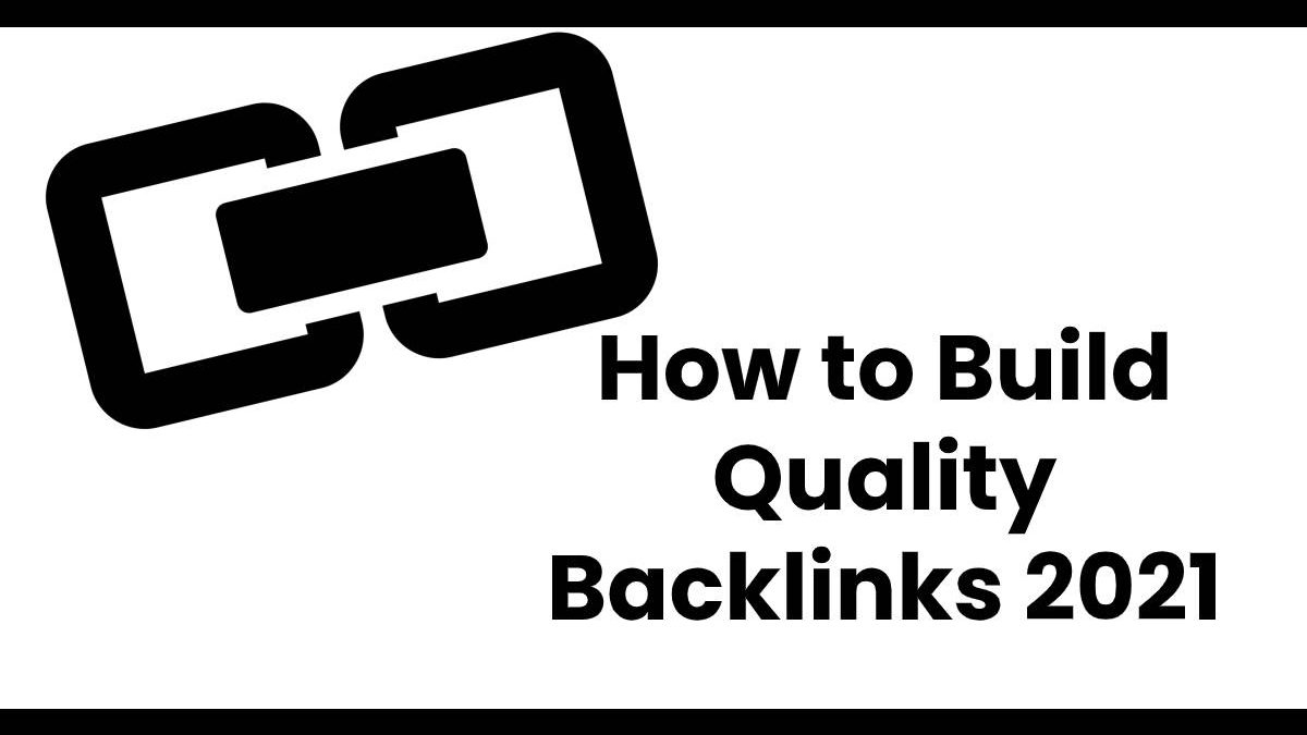 How to Build Quality Backlinks 2021