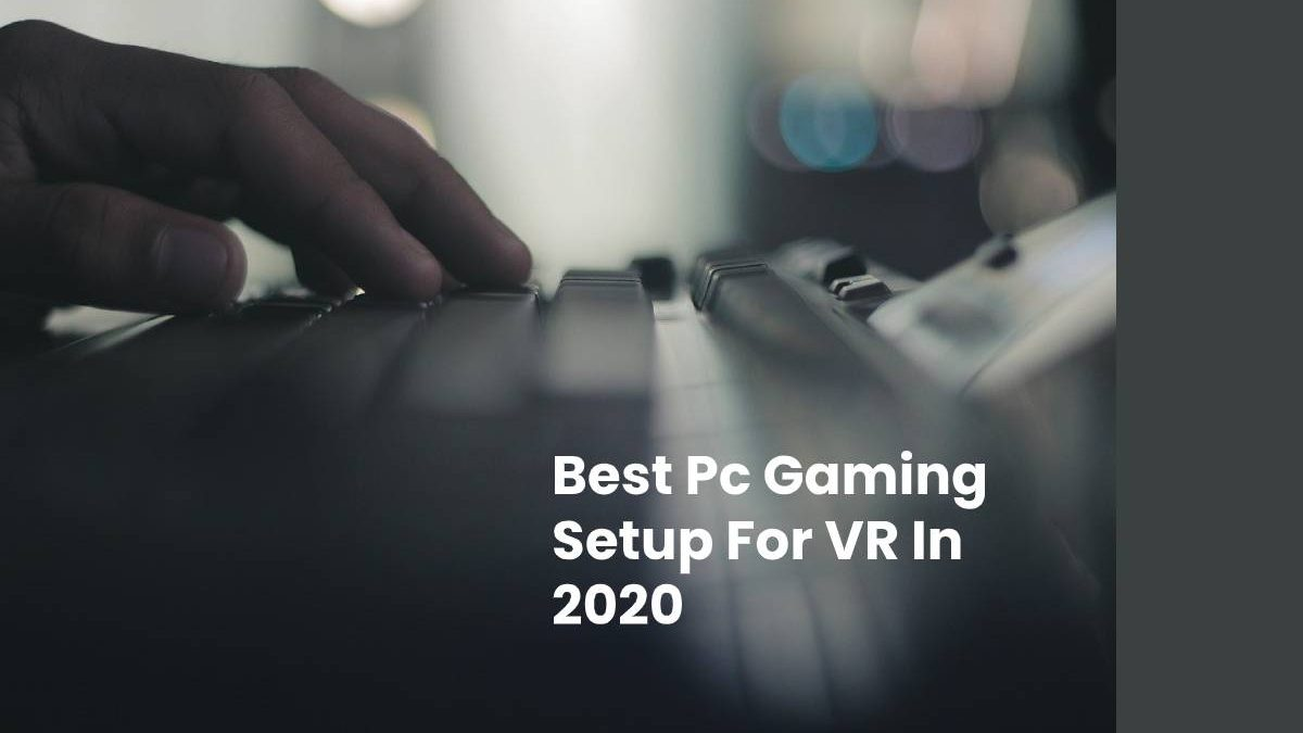 Best Pc Gaming Setup For VR In 2020