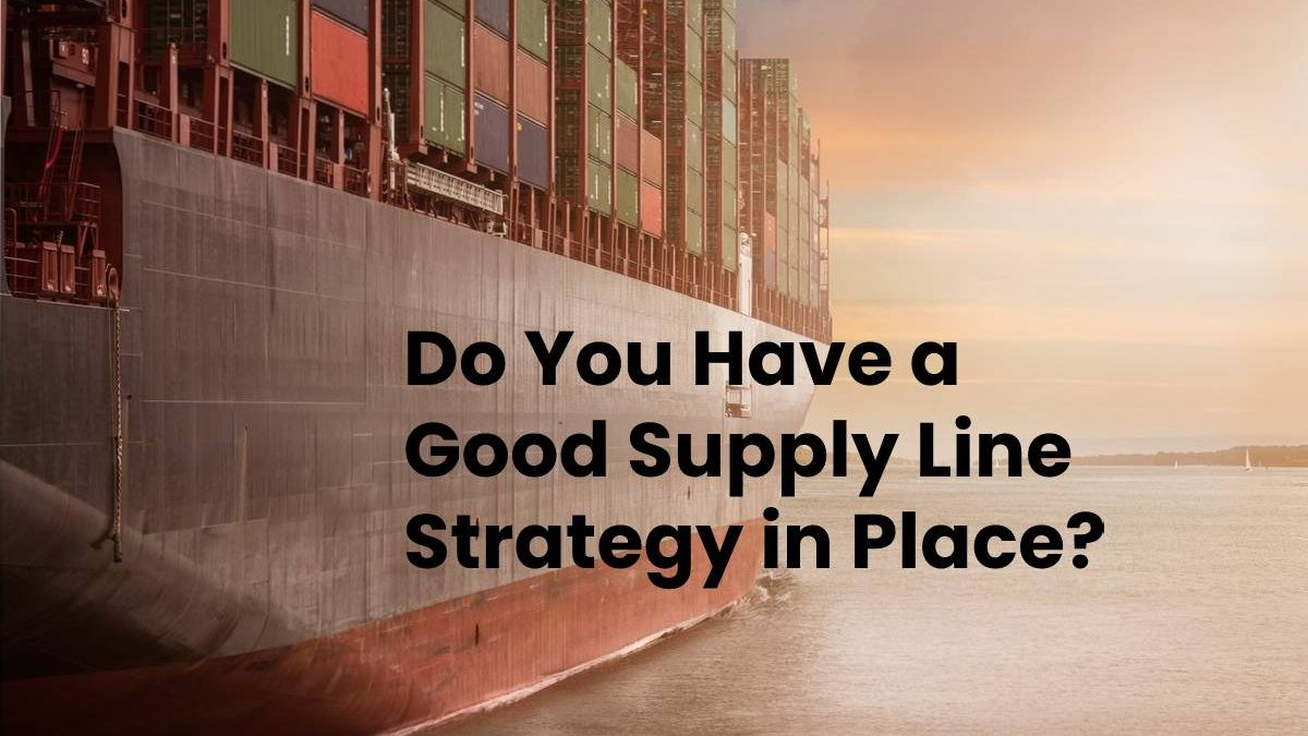 Do You Have a Good Supply Line Strategy in Place?