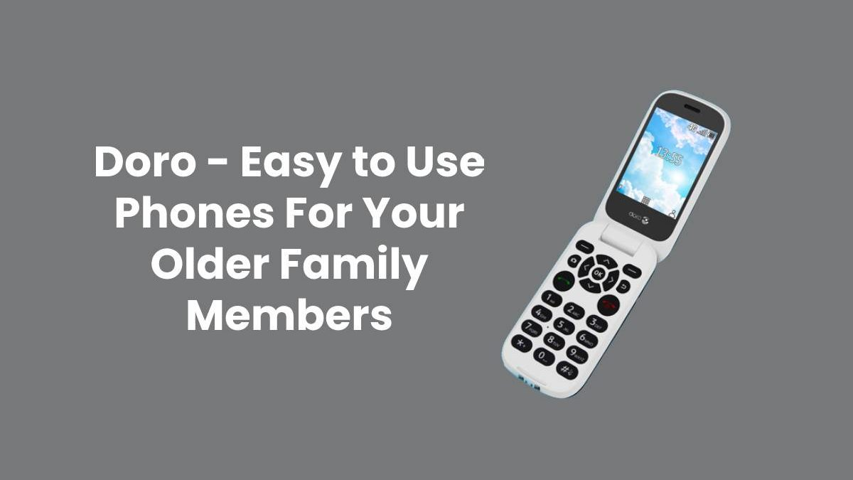Doro – Easy to Use Phones For Your Older Family Members
