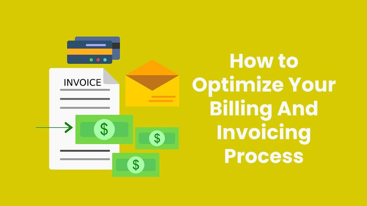 How to Optimize Your Billing And Invoicing Process