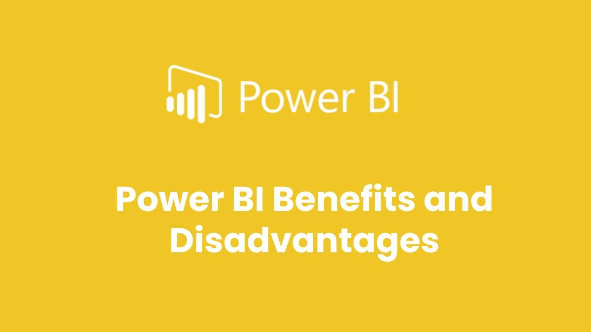 Power BI Benefits and Disadvantages