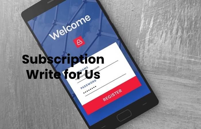 Subscription Write for Us